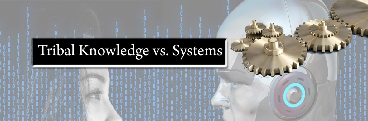 tribal knowledge vs. systems